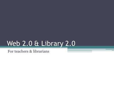Web 2.0 & Library 2.0 For teachers & librarians. Outline Defining the Internet Defining the Web Defining Web 2.0 Technologies Websites Applications Library.