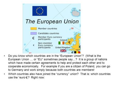 "Do you know which countries are in the ""European Union""? (What is the European Union … or ""EU"" sometimes people say…? It is a group of nations which have."