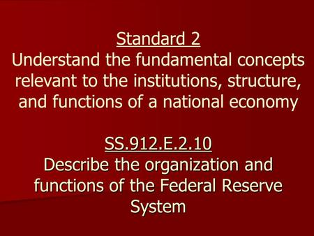 Standard 2 Understand the fundamental concepts relevant to the institutions, structure, and functions of a national economy SS.912.E.2.10 Describe the.