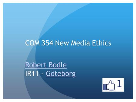COM 354 New Media Ethics Robert Bodle IR11 - GöteborgGöteborg.
