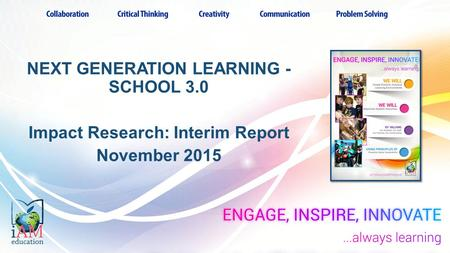 NEXT GENERATION LEARNING - SCHOOL 3.0 Impact Research: Interim Report November 2015.