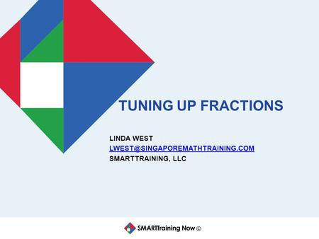 © TUNING UP FRACTIONS LINDA WEST SMARTTRAINING, LLC.