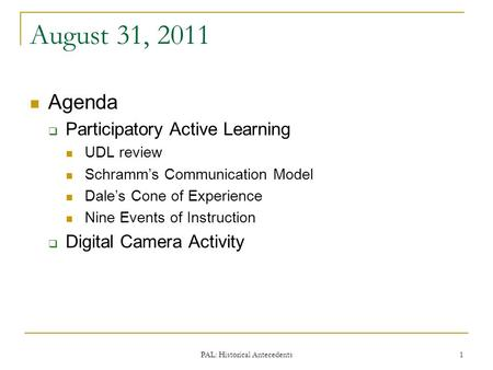 August 31, 2011 Agenda  Participatory Active Learning UDL review Schramm's Communication Model Dale's Cone of Experience Nine Events of Instruction 