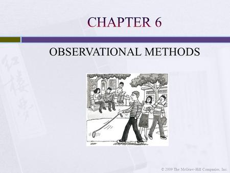 OBSERVATIONAL METHODS © 2009 The McGraw-Hill Companies, Inc.