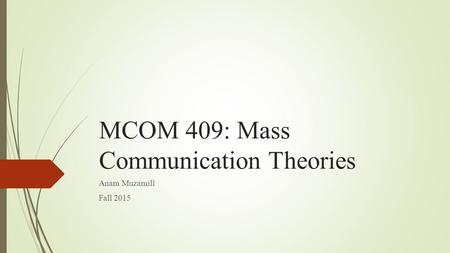 MCOM 409: Mass Communication Theories Anam Muzamill Fall 2015.