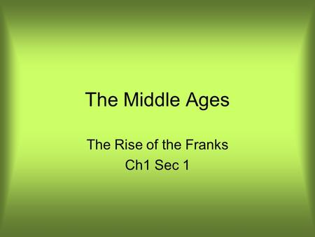 The Middle Ages The Rise of the Franks Ch1 Sec 1.