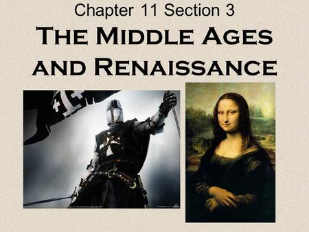 Chapter 11 Section 3 The Middle Ages and Renaissance.