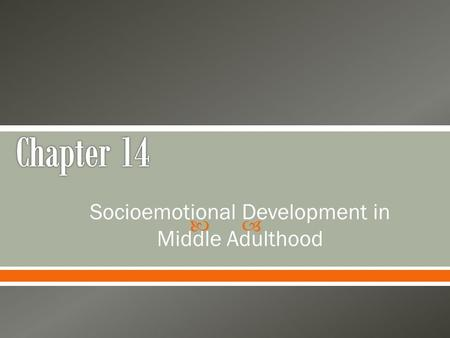 Socioemotional Development in Middle Adulthood.