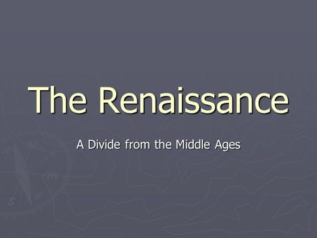 The Renaissance A Divide from the Middle Ages. Renaissance - Defined ► Describes the cultural achievements of the 14 th century through the 16 th century;