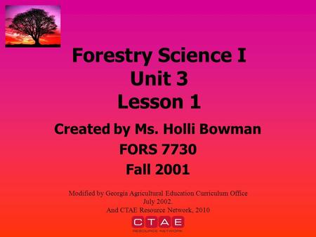 Forestry Science I Unit 3 Lesson 1 Created by Ms. Holli Bowman FORS 7730 Fall 2001 Modified by Georgia Agricultural Education Curriculum Office July 2002.