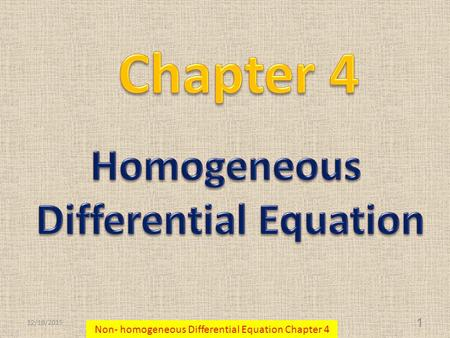 12/19/2015 1 Non- homogeneous Differential Equation Chapter 4.