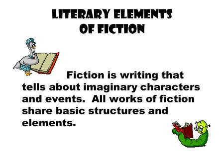 LITERARY Elements of fiction