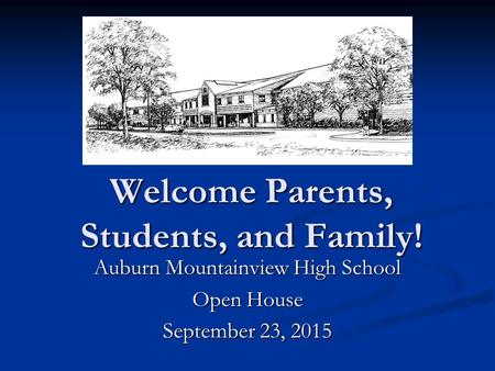 Welcome Parents, Students, and Family! Auburn Mountainview High School Open House September 23, 2015.