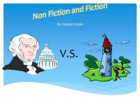 By Carson Louie V.S.. Realistic Fiction is made up of stories that could really happen. Historical fiction is made up of stories that take place In a.