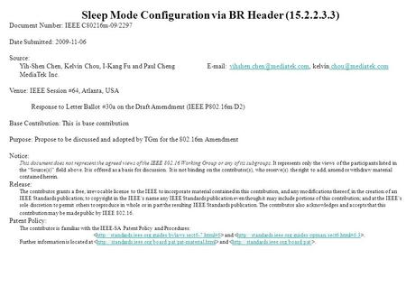 Sleep Mode Configuration via BR Header (15.2.2.3.3) Document Number: IEEE C80216m-09/2297 Date Submitted: 2009-11-06 Source: Yih-Shen Chen, Kelvin Chou,