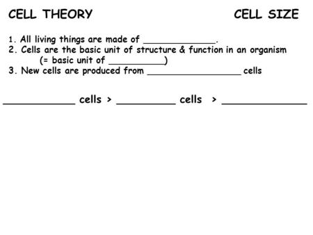 1. All living things are made of _____________. 2. Cells are the basic unit of structure & function in an organism (= basic unit of __________) 3. New.