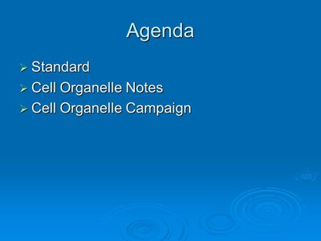 Agenda  Standard  Cell Organelle Notes  Cell Organelle Campaign.