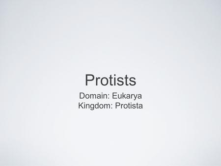 Protists Domain: Eukarya Kingdom: Protista.