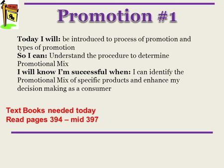 Today I will: be introduced to process of promotion and types of promotion So I can: Understand the procedure to determine Promotional Mix I will know.