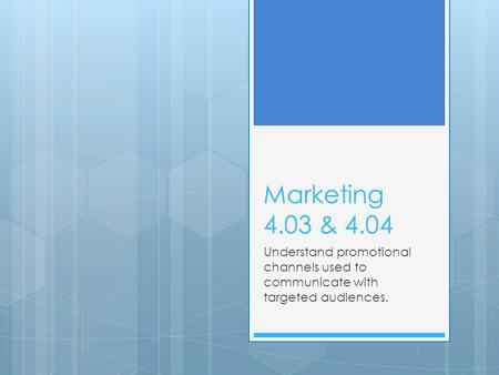 Marketing 4.03 & 4.04 Understand promotional channels used to communicate with targeted audiences.