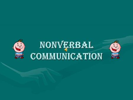 NONVERBAL COMMUNICATION What is non verbal communication? Nonverbal communication has been defined as communication without words.Nonverbal communication.