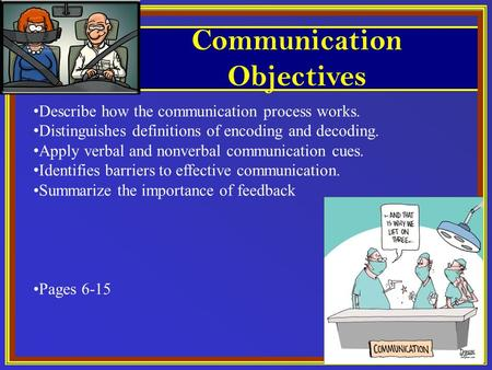 Describe how the communication process works. Distinguishes definitions of encoding and decoding. Apply verbal and nonverbal communication cues. Identifies.