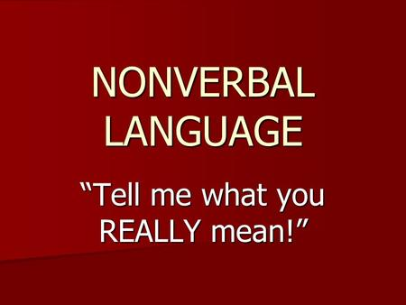 "NONVERBAL LANGUAGE ""Tell me what you REALLY mean!"""