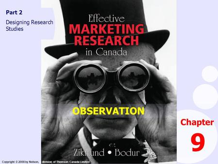 Copyright © 2008 by Nelson, a division of Thomson Canada Limited Chapter 9 Part 2 Designing Research Studies OBSERVATION.