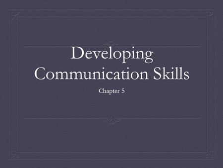 Developing Communication Skills Chapter 5. The Communication Process 5:1.