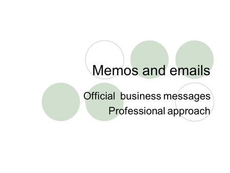 Memos and emails Official business messages Professional approach.