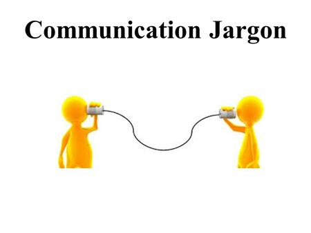 Communication Jargon. jargon jargon: A special language of a particular activity or group.