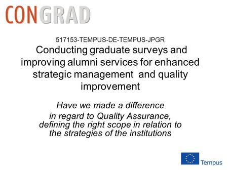 517153-TEMPUS-DE-TEMPUS-JPGR Conducting graduate surveys and improving alumni services for enhanced strategic management and quality improvement Have we.