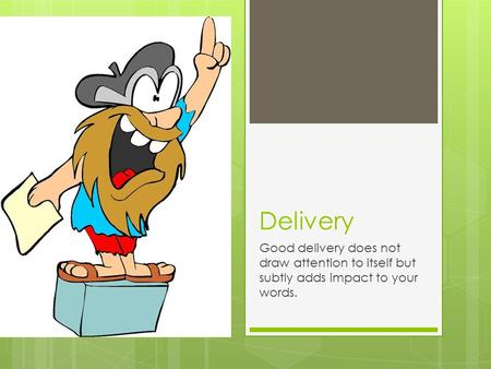 Delivery Good delivery does not draw attention to itself but subtly adds impact to your words.