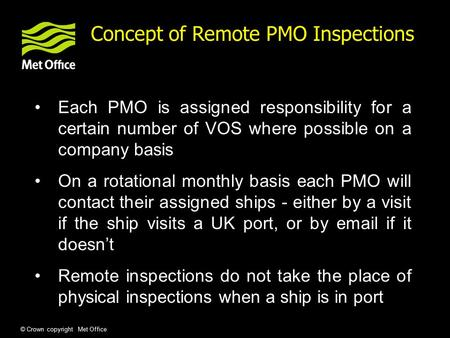 © Crown copyright Met Office Note ~ 39 ships send obs using TurboWin email Concept of Remote PMO Inspections Each PMO is assigned responsibility for a.