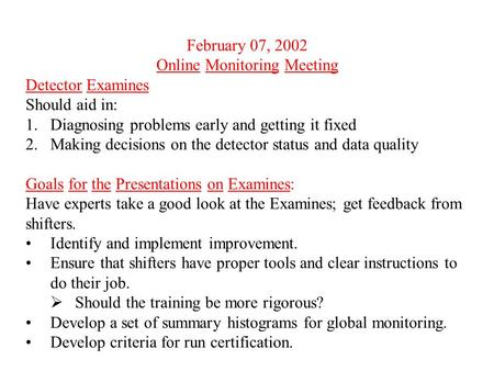 February 07, 2002 Online Monitoring Meeting Detector Examines Should aid in: 1.Diagnosing problems early and getting it fixed 2.Making decisions on the.