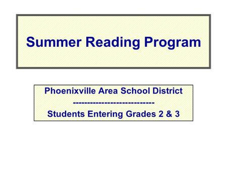 Summer Reading Program Phoenixville Area School District ---------------------------- Students Entering Grades 2 & 3.