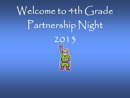 Welcome to 4th Grade Partnership Night 2013.