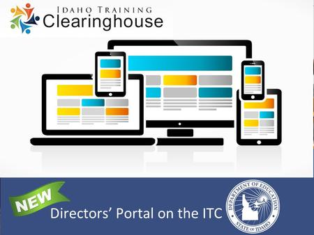 Directors' Portal on the ITC. Directors' Portal Improvements  No passwords  Most current resources only  Streamlined design  Quick access to SDE contacts.