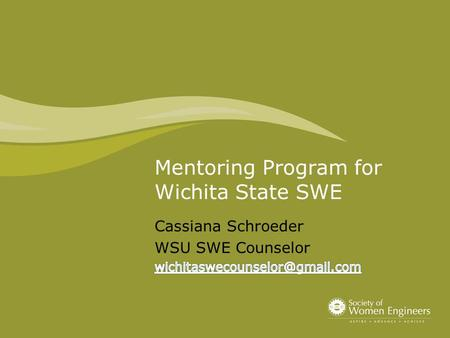 Mentoring Program for Wichita State SWE. What is a Mentoring Partnership? Reciprocal learning relationship between mentor and mentee Learn new perspectives.