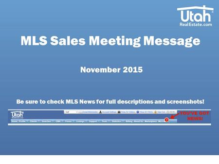 MLS Sales Meeting Message November 2015 Be sure to check MLS News for full descriptions and screenshots!