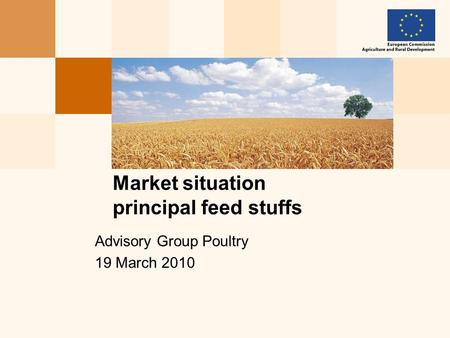 Advisory Group Poultry 19 March 2010 Market situation principal feed stuffs.