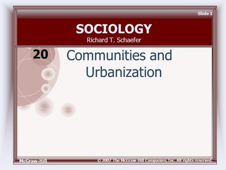 McGraw-Hill © 2007 The McGraw-Hill Companies, Inc. All rights reserved. Slide 1 SOCIOLOGY Richard T. Schaefer Communities and Urbanization 20.
