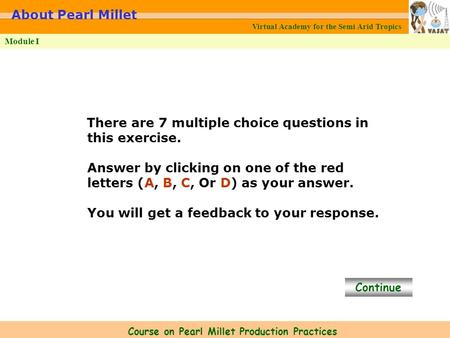 Virtual Academy for the Semi Arid Tropics Course on Pearl Millet Production Practices Module I About Pearl Millet There are 7 multiple choice questions.