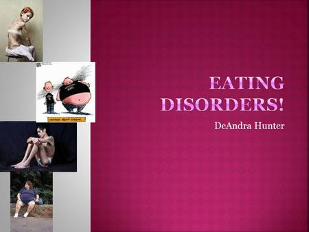 DeAndra Hunter An eating disorder is characterized by abnormal eating habits that may involve either insufficient or excessive food intake to the detriment.