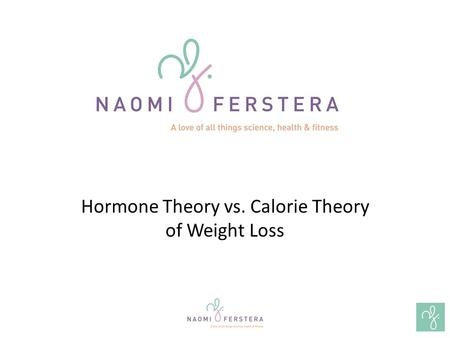 Hormone Theory vs. Calorie Theory of Weight Loss.