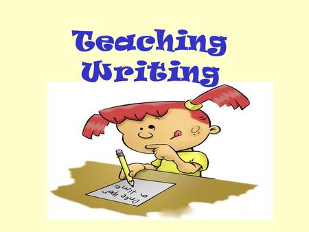 Teaching Writing. Topics for discussion: 1.The nature of writing in reality. 2.A common approach to writing. 3.Problems in writing tasks in existing textbooks.