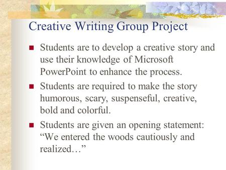 Creative Writing Group Project Students are to develop a creative story and use their knowledge of Microsoft PowerPoint to enhance the process. Students.