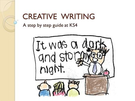 CREATIVE WRITING A step by step guide at KS4. What you just HAVE to do... 1)EXPLORE IDEAS Be imaginative 2)ENTERTAIN YOUR READER Give them something to.