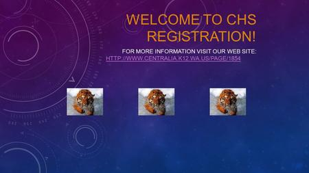 WELCOME TO CHS REGISTRATION! FOR MORE INFORMATION VISIT OUR WEB SITE: