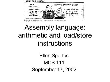 Assembly language: arithmetic and load/store instructions Ellen Spertus MCS 111 September 17, 2002.